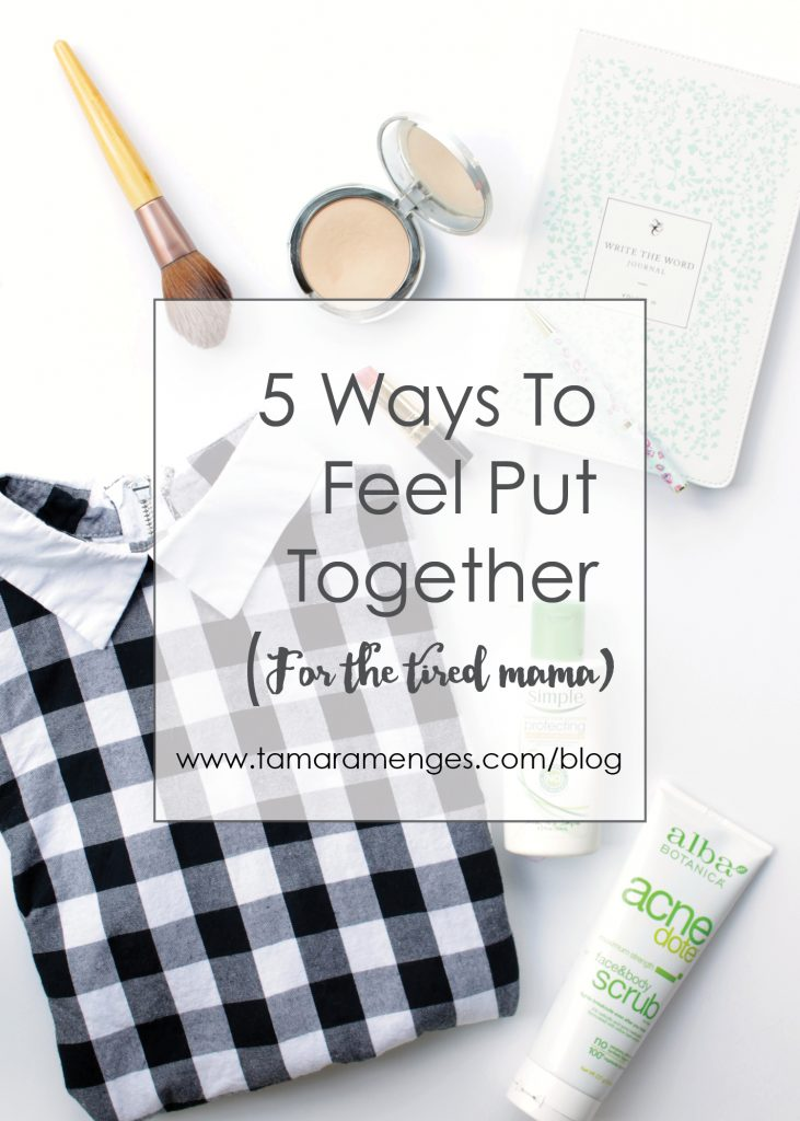 5-ways-to-feel-put-together-tamaramenges-com