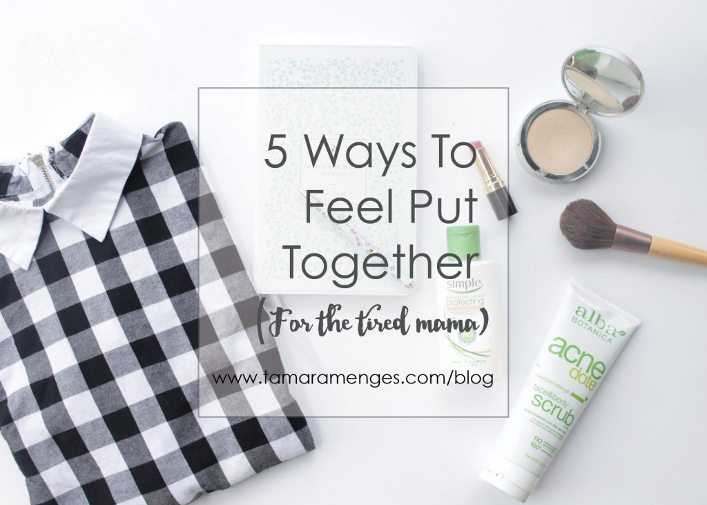 5-ways-to-feel-put-together-tamaramenges-com_2