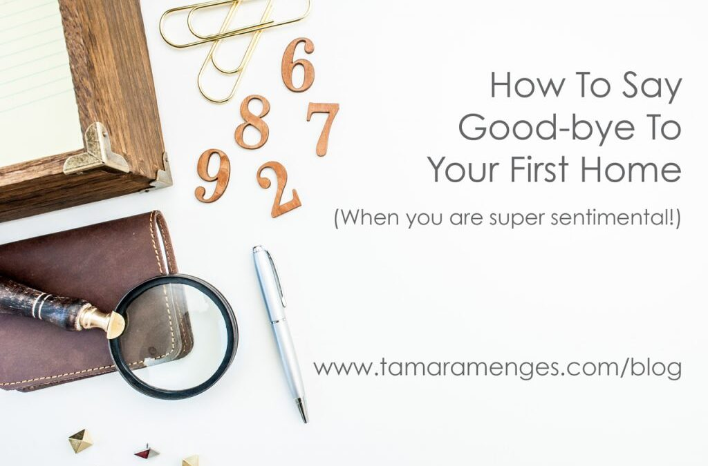 How To Say Goodbye To Your First Home